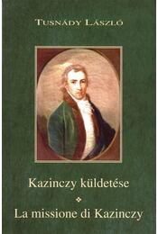 KAZINCZY KÜLDETÉSE - LA MISSIONE DI KAZINCZY - Tusnády László - Régikönyvek