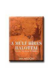 A múlt híres halottai - Őseink titkainak feltárása - Régikönyvek