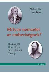 Milyen nemzetet az emberiségnek? Kazinczytól Kossuthig - Széphalomtól Turinig - Miskolczy Ambrus - Régikönyvek