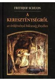 A kereszténységről - Az örökérvényű bölcsesség fényében - Régikönyvek