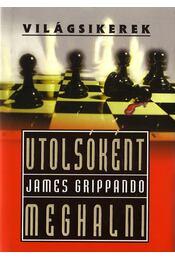 Utolsóként meghalni - James Grippando - Régikönyvek