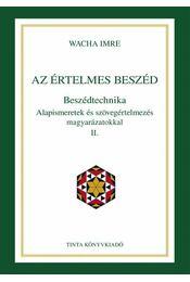 Az értelmes beszéd. Beszédtechnika. Alapismeretek és szövegértelmezés magyarázatokkal II. - Régikönyvek