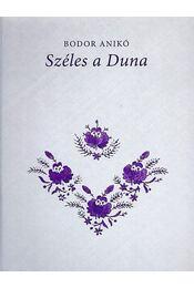 SZÉLES A DUNA - KAPUSZINAI NÉPDALOK - Bodor Anikó - Régikönyvek