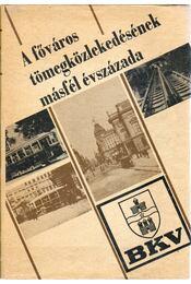 A főváros tömegközlekedésének másfél évszázada I. - Bencze Géza, Koroknai Ákos, Sudár Kornélia, Szekeres József - Régikönyvek