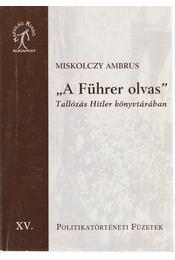"""""""A Führer olvas"""" - Tallózás Hitler könyvtárában - Régikönyvek"""