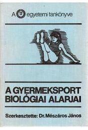 A gyermeksport biológiai alapjai - Mészáros János, Farmosi István, Frenkl Róbert, Mohácsi János - Régikönyvek