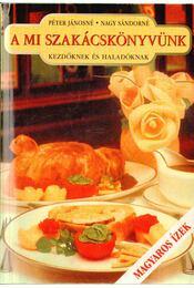 A mi szakácskönyvünk kezdőknek és haladóknak - Régikönyvek