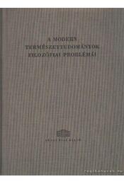 A modern természettudományok filozófiai problémái - Régikönyvek