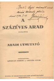 A százéves Arad 1834-1934 (dedikált) - Lendvay Ferenc (szerk.), Gellér János (szek.) - Régikönyvek