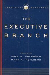 Institutions of American Democracy - The Executive Branch - ABERBACH, JOEL D, - PETERSON, MARK A, - Régikönyvek
