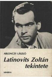 Latinovits Zoltán tekintete - Ablonczy László - Régikönyvek