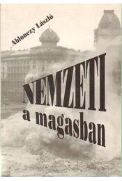 Nemzeti a magasban - Ablonczy László - Régikönyvek