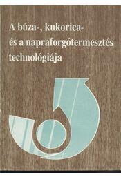 A búza-, kukorica- és a napraforgótermesztés technológiája - Régikönyvek