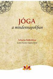 Jóga a mindennapokban - Acharya Balkrishna - Régikönyvek