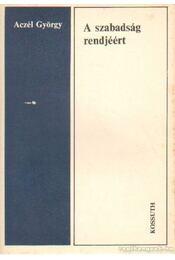 A szabadság rendjéért - Aczél György - Régikönyvek