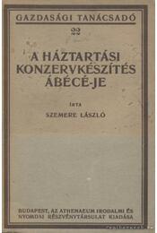 A háztartási konzervkészítés ábécé-je - Szemere László - Régikönyvek