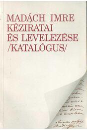 Madách Imre kéziratai és levelezése (katalógus) - Andor Csaba, Leblancné Kelemen Mária - Régikönyvek