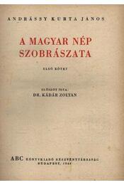 A magyar nép szobrászata I. - Andrássy Kurta János - Régikönyvek