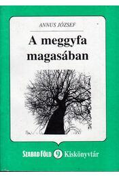 A meggyfa magasában - Annus József - Régikönyvek