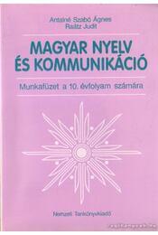 Magyar nyelv és kommunikáció - Antalné Szabó Ágnes, Raátz Judit - Régikönyvek