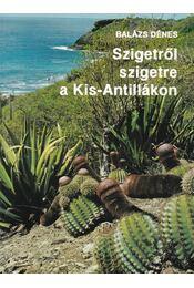 Szigetről szigetre a Kis-Antillákon - Balázs Dénes - Régikönyvek