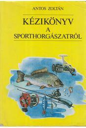 Kézikönyv a sporthorgászatról - Antos Zoltán - Régikönyvek