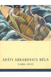 Apáti Abkarovics Béla festőművész - Tóth Antal, Török Katalin dr. - Régikönyvek
