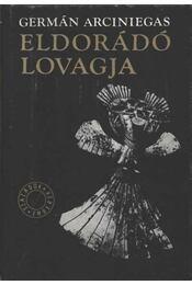 Eldorádó lovagja - Arciniegas, Germán - Régikönyvek