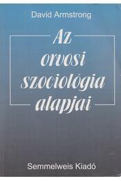 Az orvosi szociológia alapjai - Armstrong, David - Régikönyvek