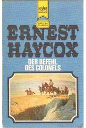 Der Befehl des Colonels - Haycox, Ernest - Régikönyvek