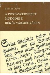 A postaszervezet működése Békés Vármegyében 1787-1850 - Régikönyvek