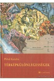 Térképkülönlegességek - Plihál Katalin - Régikönyvek