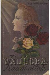 Vadócba rózsát oltok - Régikönyvek