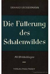 Die Fütterung des Schalenwildes (Patás nagyvadak takarmányozása) - Régikönyvek