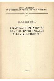 A katonai közigazgatás és az ellenforradalmi állam keletkezése - Régikönyvek
