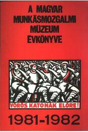 A Magyar Munkásmozgalmi Múzeum évkönyve 1981-1982 - Régikönyvek