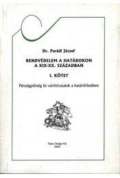 Rendvédelem a hátárokon a XIX-XX. században I. kötet (dedikált) - Régikönyvek