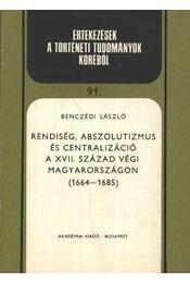 Rendiség, abszolutizmus és centralizáció. A XVII. század végi Magyarországon (1664-1685) - Régikönyvek