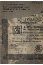 Az 500. sz. Zrínyi Miklós Ipari Szakmunkásképző Intézet centenáriumi évkönyve 1885-1985 - Régikönyvek