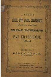 A békési Ágost. Hitv. Evang. Egyházmegye patronátusa alatt álló szarvasi főgymnasium évi értesitöje 1884/5-ről - Régikönyvek