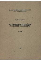 A kényszerintézkedések a büntető eljárásban III. füzet - Régikönyvek