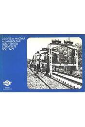 25 éves a Magyar Államvasutak vasútépítési szervezete 1950-1975 - Régikönyvek