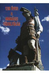 125 éves a Mohácsi Tűzoltóság (dedikált) - Régikönyvek