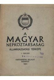 A Magyar Népköztársaság államigazgatási térképe 1963. - Régikönyvek
