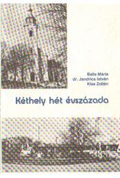 Kéthely hét évszázada - Kiss Zoltán, Balla Mária, dr. Jandrics István - Régikönyvek