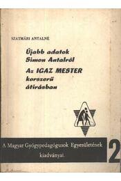 Újabb adatok Simon Antalról; Az IGAZ MESTER korszerű átírásban - Régikönyvek