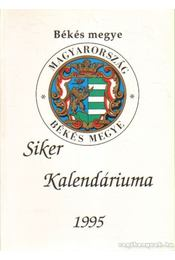 Békés megye siker kalendáriuma 1995. - Benkéné Bogdán Zsuzsanna (szerk.), Csete Ilona (szerk.), Egri Sándor, Lovász Sándor - Régikönyvek