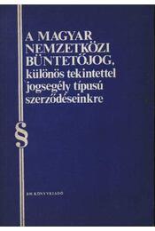 A magyar nemzetközi büntetőjög, különös tekintettel jogsegély típusú szerződéseinkre - Régikönyvek