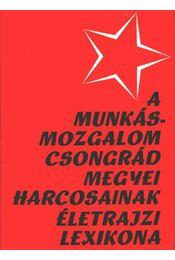 A munkásmozgalom Csongrád megyei harcosainak életrajzi lexikona - Régikönyvek