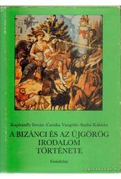 A bizánci és az újgörög irodalom története - Szabó Kálmán, Kapitánffy István, Vangelio, Caruha - Régikönyvek